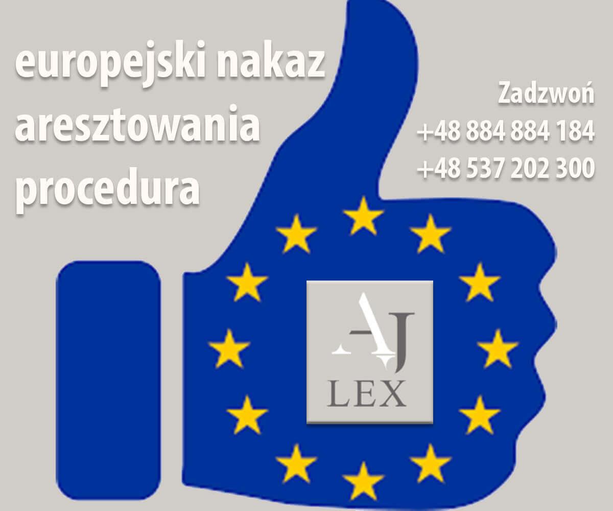 EUROPEJSKI NAKAZ ARESZTOWANIA PROCEDURA ENA AJ LEX GORZOW WLKP. Zadzwoń +48 884 884 184, +48 537 202 300