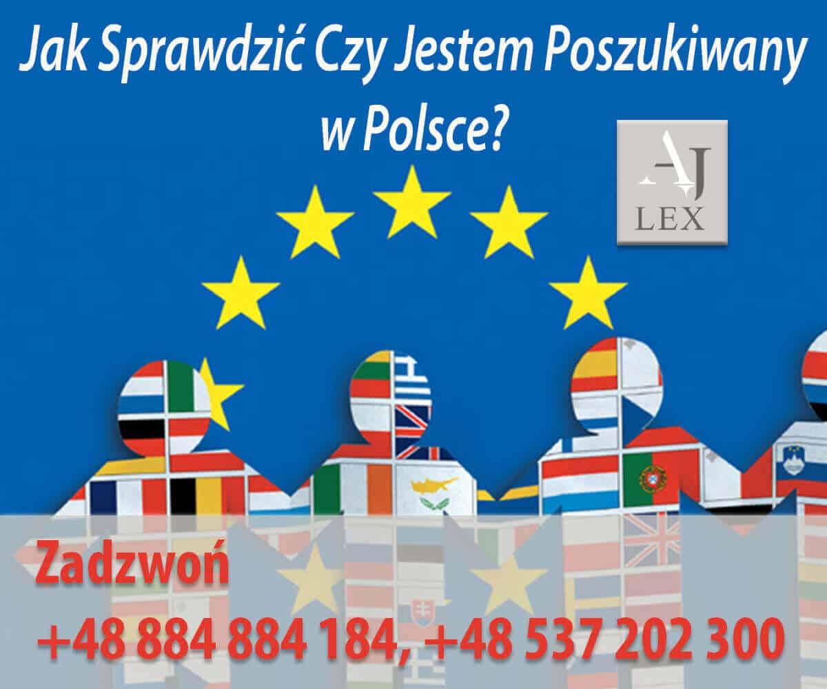 JAK SPRAWDZIC CZY JESTEM POSZUKIWANY W POLSCE EUROPEJSKIM NAKAZEM ARESZTOWANIA AJ LEX GORZOW Zadzwoń +48 884 884 184, +48 537 202 300