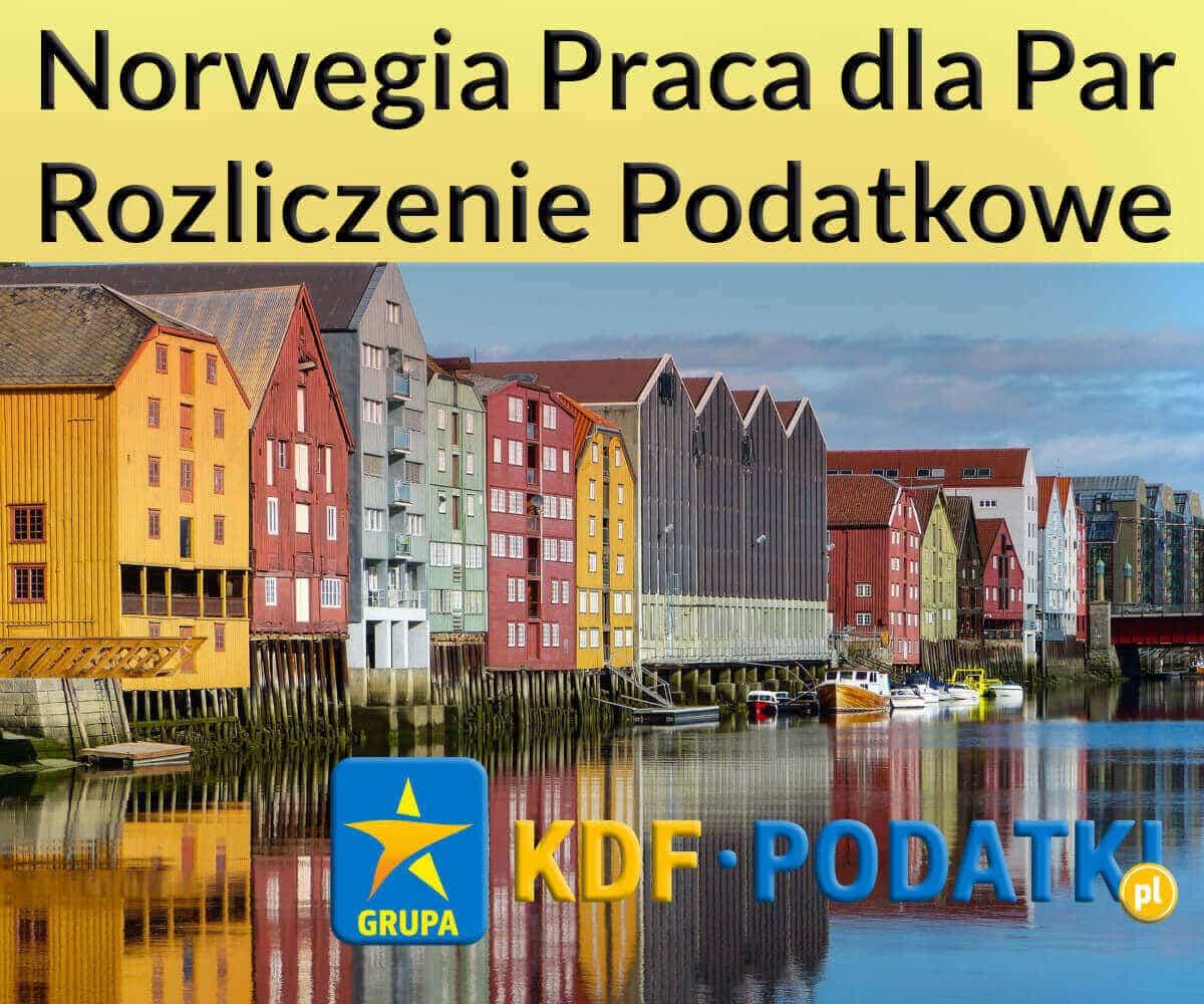 Norwegia Praca dla Par Rozliczenie Podatkowe KDF Podatki Gorzów Wlkp.